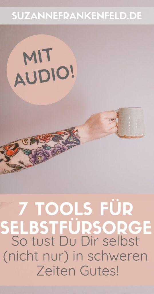 Selbstfürsorge – 7 Tools, mit denen Du Dich selbst (nicht nur) in herausfordernden Lebensphasen unterstützen kannst