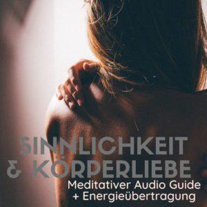 Sinnlichkeit & Körperliebe - meditativer Audio Guide + Energieübertragung